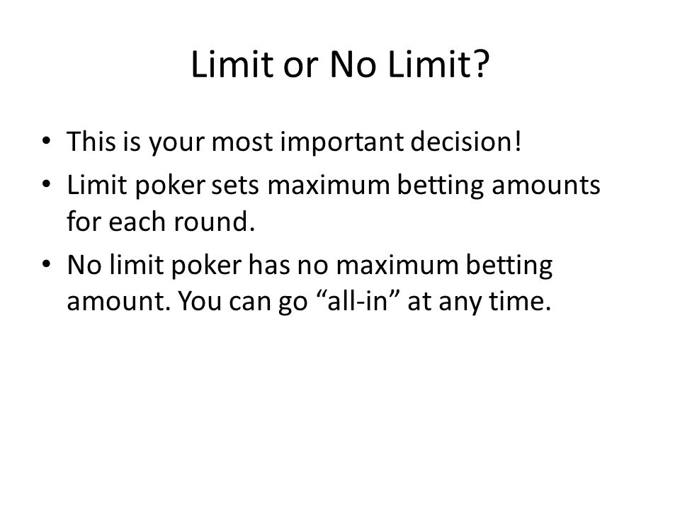Limit or No Limit. This is your most important decision.
