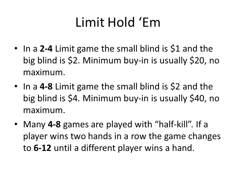 Limit Hold Em In a 2-4 Limit game the small blind is $1 and the big blind is $2.