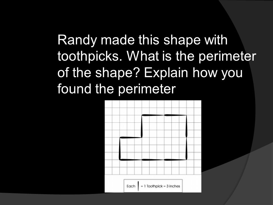 Randy made this shape with toothpicks. What is the perimeter of the shape? Explain how you found the perimeter