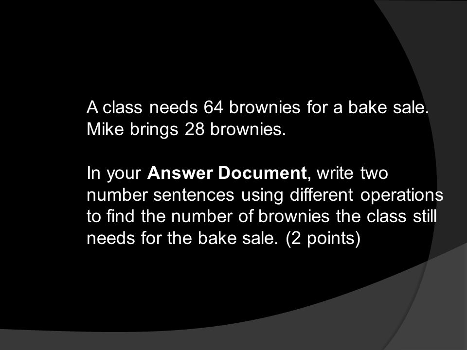 A class needs 64 brownies for a bake sale. Mike brings 28 brownies. In your Answer Document, write two number sentences using different operations to