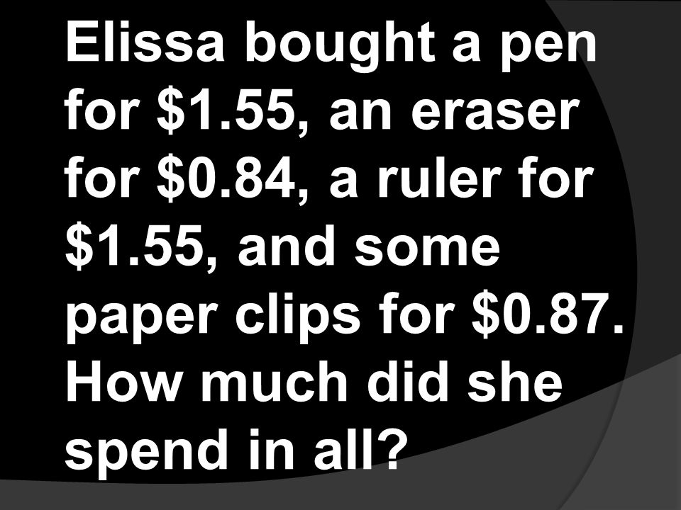 Elissa bought a pen for $1.55, an eraser for $0.84, a ruler for $1.55, and some paper clips for $0.87. How much did she spend in all?