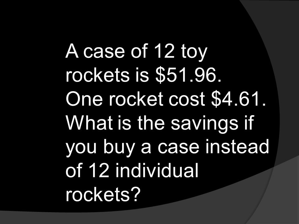 A case of 12 toy rockets is $51.96. One rocket cost $4.61. What is the savings if you buy a case instead of 12 individual rockets?