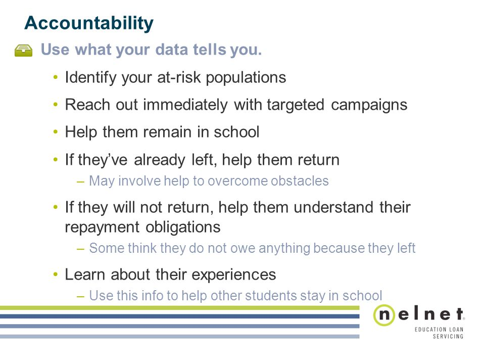 Accountability Use what your data tells you. Identify your at-risk populations Reach out immediately with targeted campaigns Help them remain in schoo