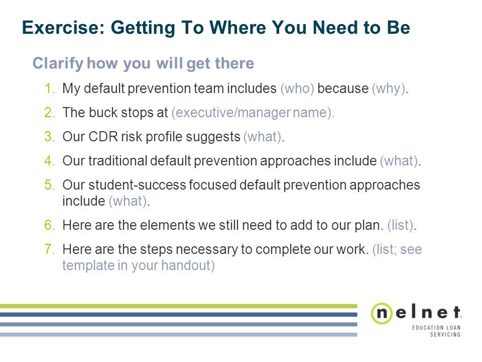 Exercise: Getting To Where You Need to Be Clarify how you will get there 1.My default prevention team includes (who) because (why). 2.The buck stops a