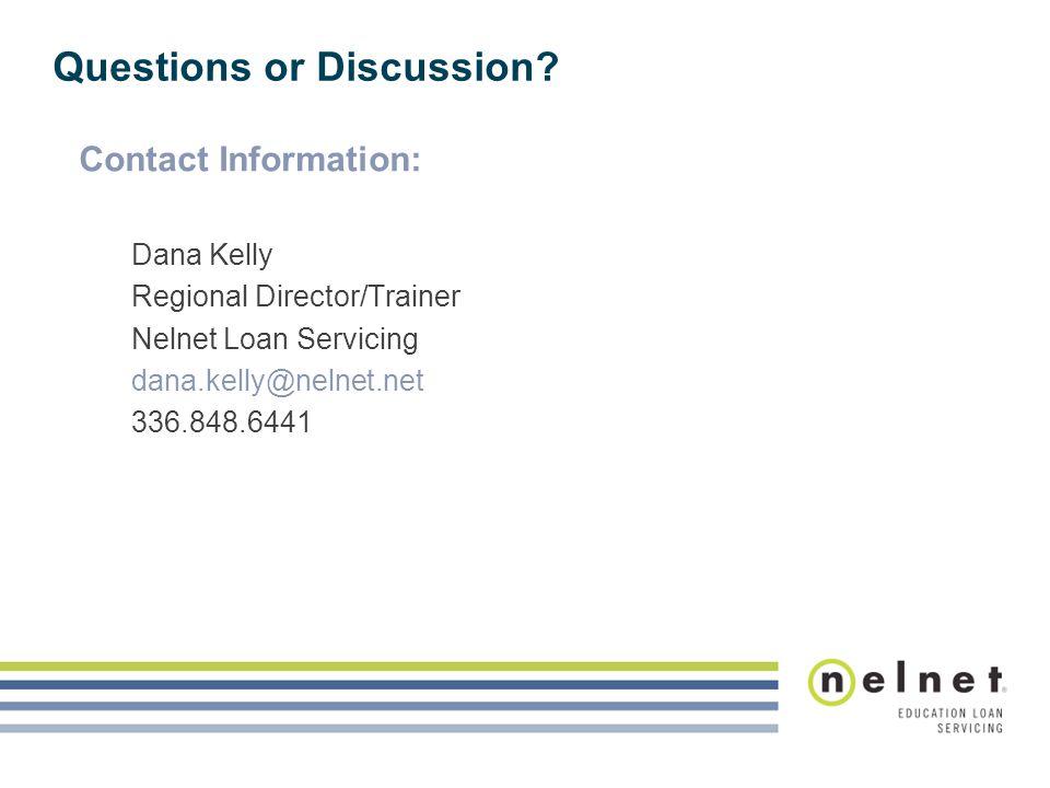 Questions or Discussion? Contact Information: Dana Kelly Regional Director/Trainer Nelnet Loan Servicing dana.kelly@nelnet.net 336.848.6441