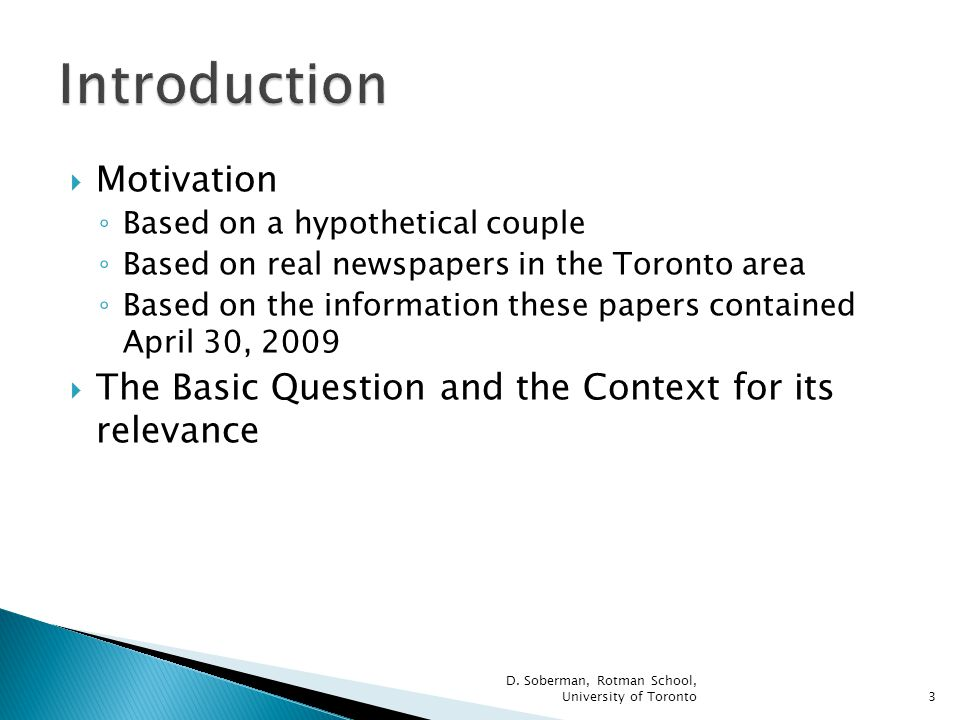 Motivation Based on a hypothetical couple Based on real newspapers in the Toronto area Based on the information these papers contained April 30, 2009 The Basic Question and the Context for its relevance 3 D.