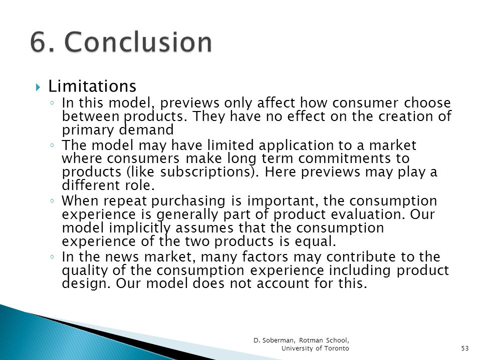 Limitations In this model, previews only affect how consumer choose between products.