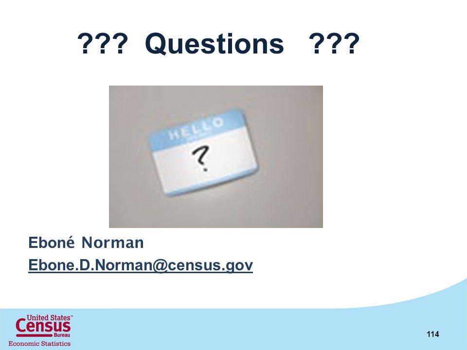 ??? Questions ??? Ebon é Norman Ebone.D.Norman@census.gov 114