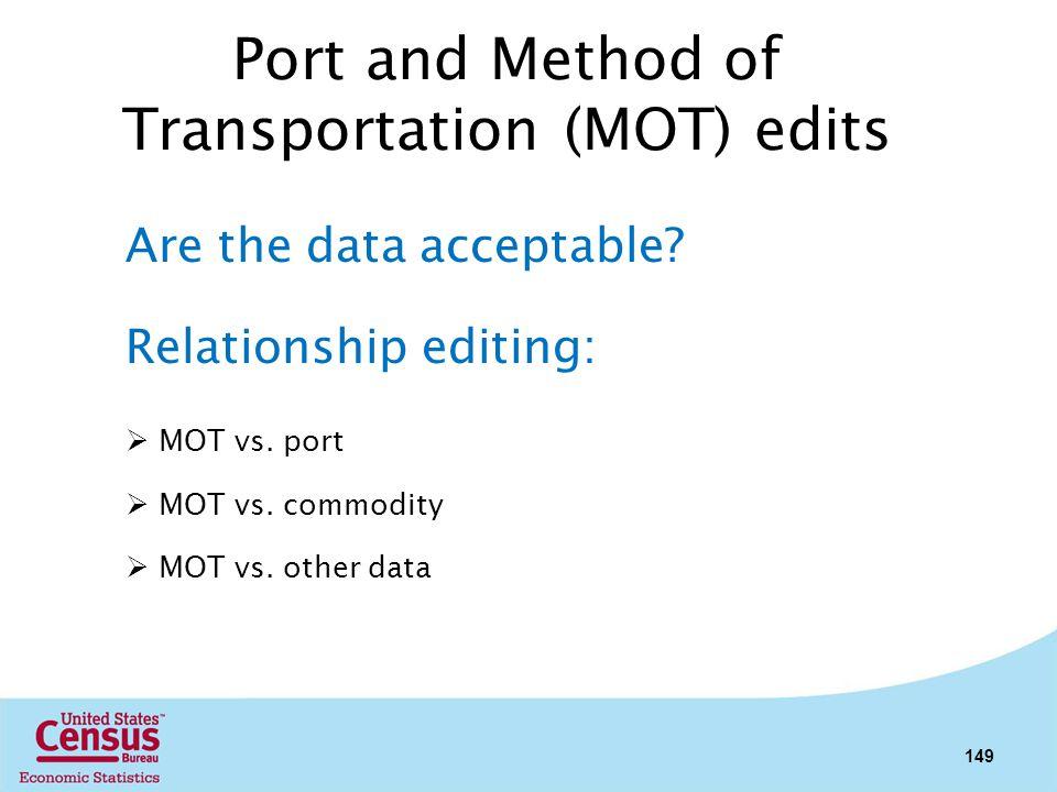 Port and Method of Transportation (MOT) edits Are the data acceptable? Relationship editing: MOT vs. port MOT vs. commodity MOT vs. other data 149