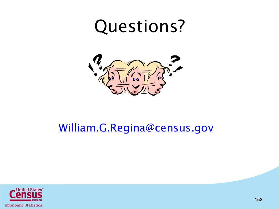 Questions? 152 Bill Regina William.G.Regina@census.gov (301) 763-7751