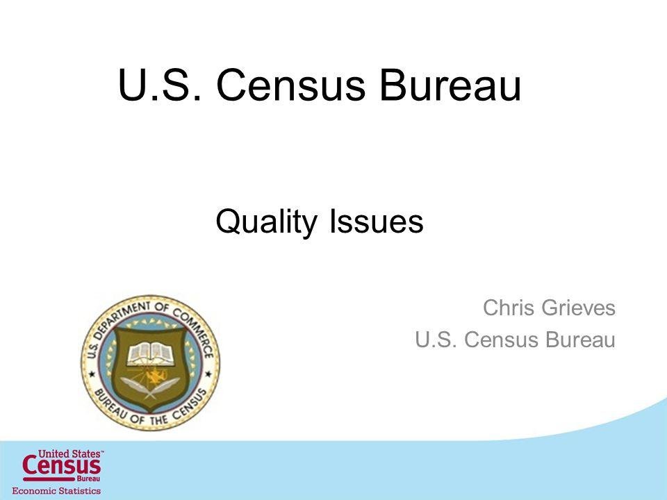 U.S. Census Bureau Foreign Trade Division Quality Issues Chris Grieves U.S. Census Bureau