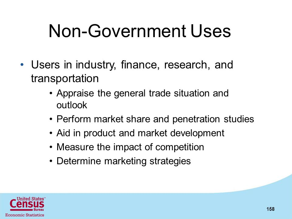 Non-Government Uses Users in industry, finance, research, and transportation Appraise the general trade situation and outlook Perform market share and