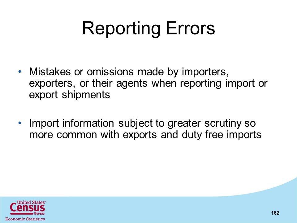 Reporting Errors Mistakes or omissions made by importers, exporters, or their agents when reporting import or export shipments Import information subj