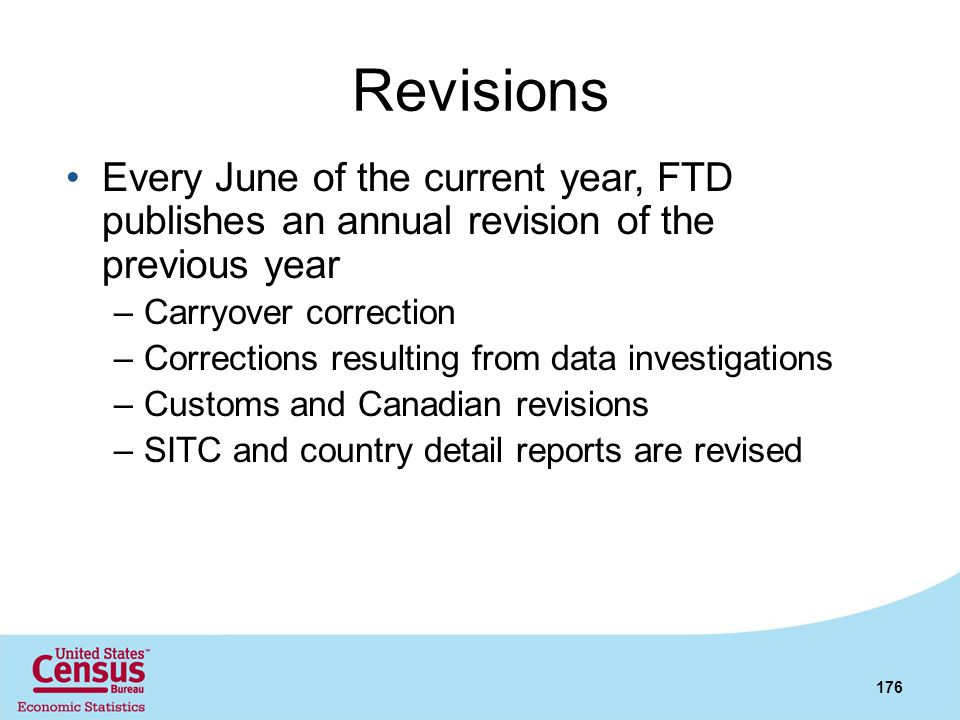 Revisions Every June of the current year, FTD publishes an annual revision of the previous year –Carryover correction –Corrections resulting from data