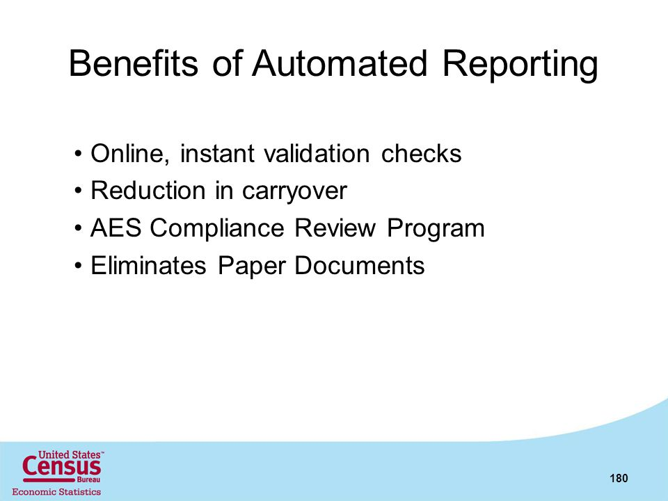 Benefits of Automated Reporting Online, instant validation checks Reduction in carryover AES Compliance Review Program Eliminates Paper Documents 180