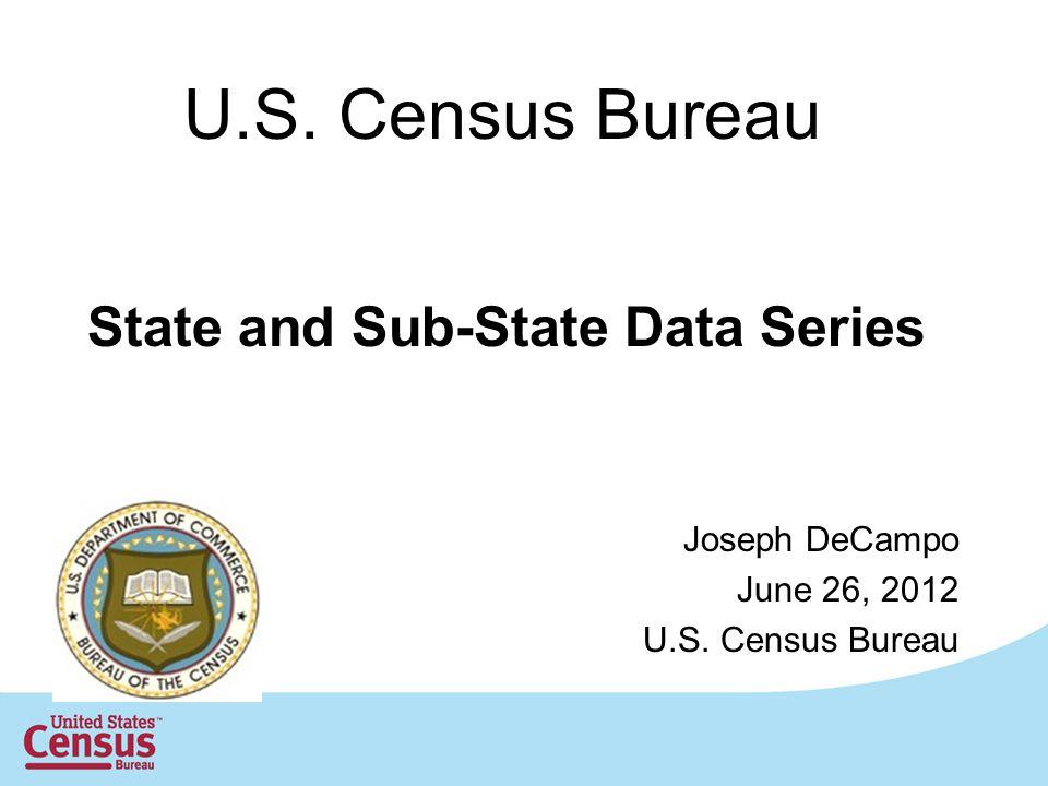 U.S. Census Bureau Foreign Trade Division State and Sub-State Data Series Joseph DeCampo June 26, 2012 U.S. Census Bureau