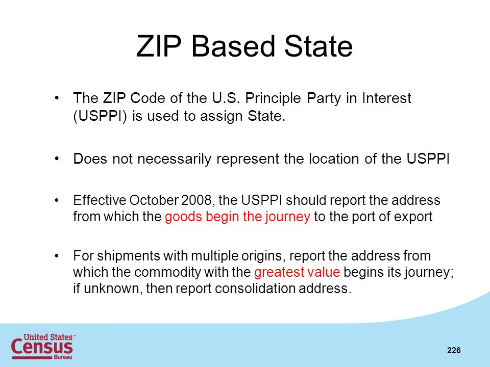 ZIP Based State The ZIP Code of the U.S. Principle Party in Interest (USPPI) is used to assign State. Does not necessarily represent the location of t