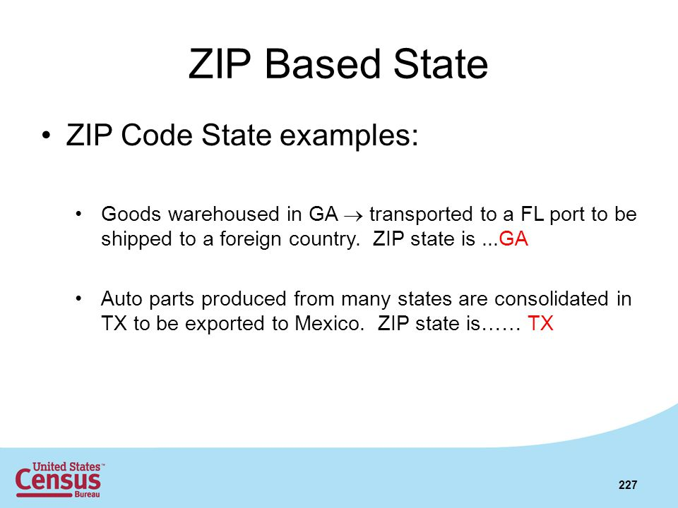 ZIP Based State ZIP Code State examples: Goods warehoused in GA transported to a FL port to be shipped to a foreign country. ZIP state is...GA Auto pa