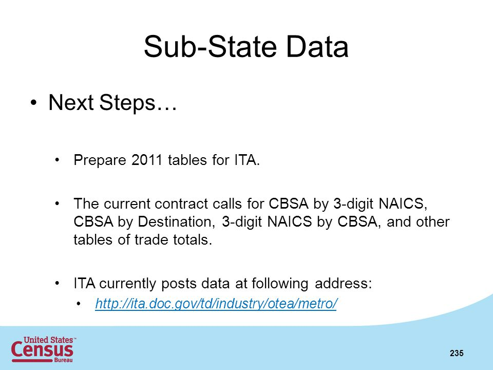 Sub-State Data Next Steps… Prepare 2011 tables for ITA. The current contract calls for CBSA by 3-digit NAICS, CBSA by Destination, 3-digit NAICS by CB