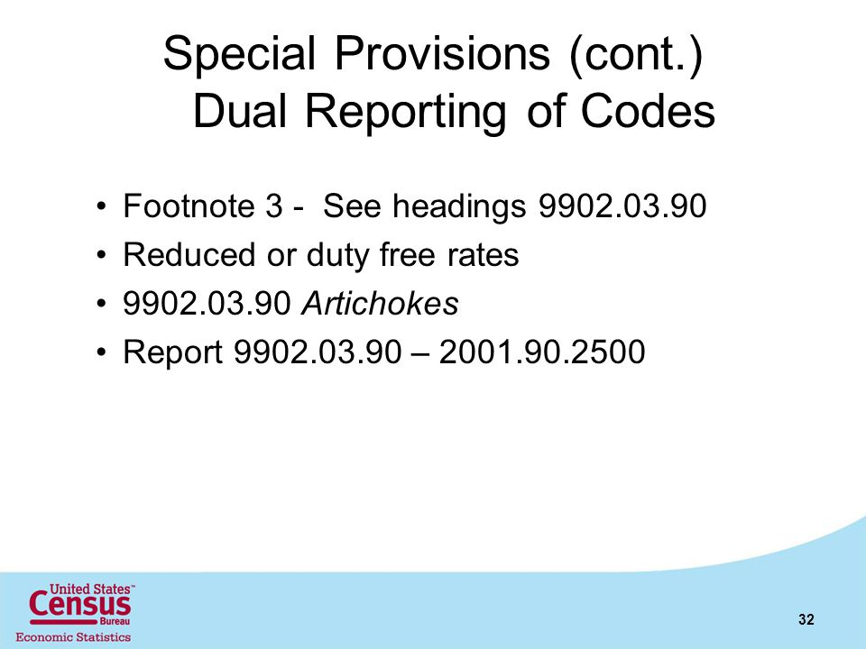 Special Provisions (cont.) Dual Reporting of Codes Footnote 3 - See headings 9902.03.90 Reduced or duty free rates 9902.03.90 Artichokes Report 9902.0