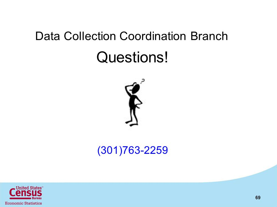 Data Collection Coordination Branch Questions! (301)763-2259 69