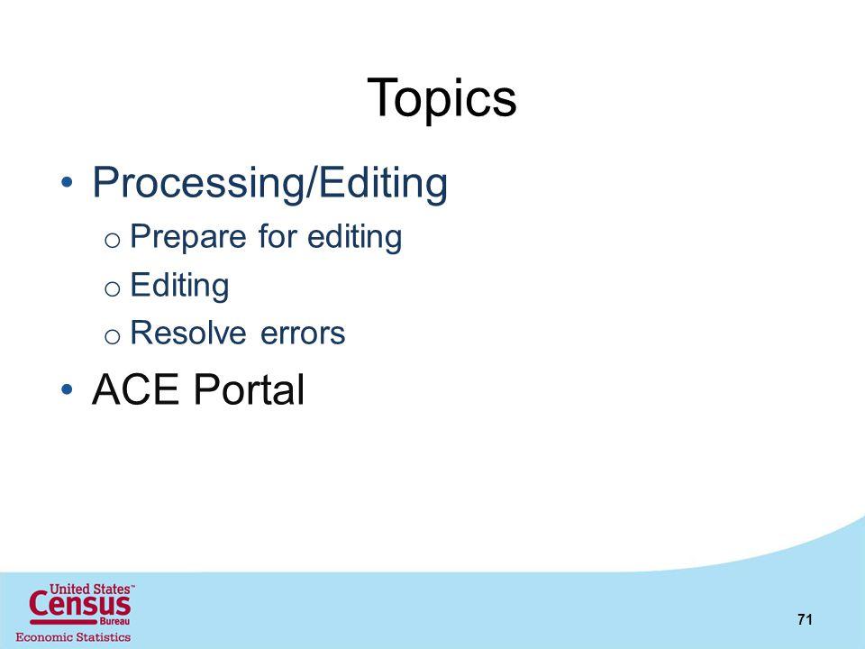 Topics Processing/Editing o Prepare for editing o Editing o Resolve errors ACE Portal 71