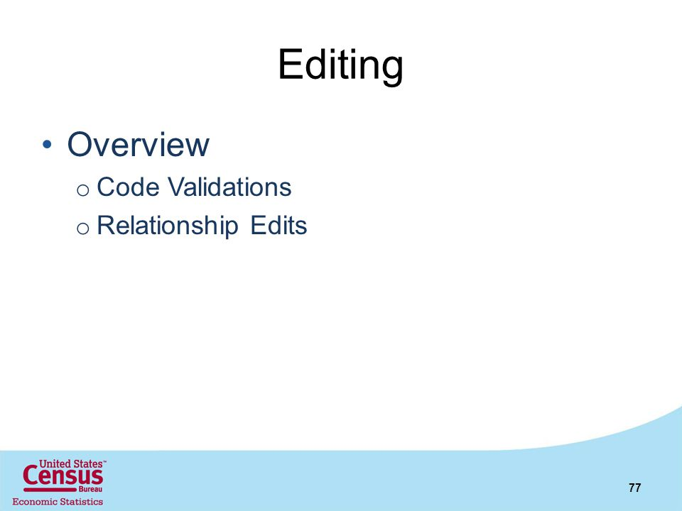 Editing Overview o Code Validations o Relationship Edits 77