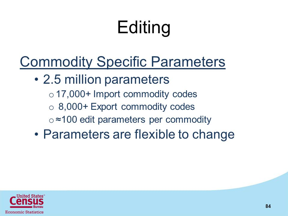 Editing Commodity Specific Parameters 2.5 million parameters o 17,000+ Import commodity codes o 8,000+ Export commodity codes o100 edit parameters per