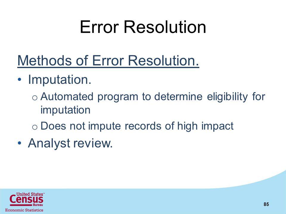 Error Resolution Methods of Error Resolution. Imputation. o Automated program to determine eligibility for imputation o Does not impute records of hig