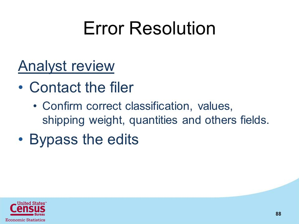 Error Resolution Analyst review Contact the filer Confirm correct classification, values, shipping weight, quantities and others fields. Bypass the ed