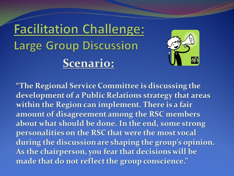 Scenario: The Regional Service Committee is discussing the development of a Public Relations strategy that areas within the Region can implement.