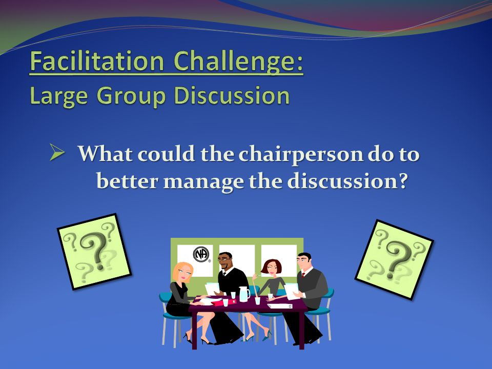 What could the chairperson do to What could the chairperson do to better manage the discussion.