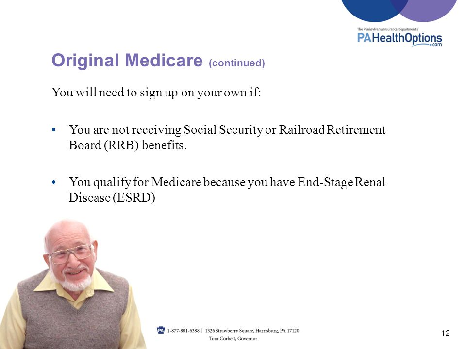 You will need to sign up on your own if: You are not receiving Social Security or Railroad Retirement Board (RRB) benefits. You qualify for Medicare b