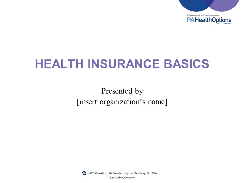 HEALTH INSURANCE BASICS Presented by [insert organizations name]