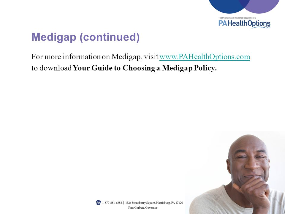 For more information on Medigap, visit www.PAHealthOptions.comwww.PAHealthOptions.com to download Your Guide to Choosing a Medigap Policy. Medigap (co