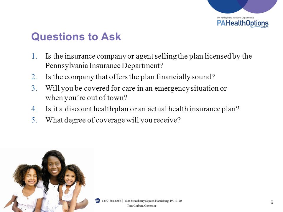 1.Is the insurance company or agent selling the plan licensed by the Pennsylvania Insurance Department? 2.Is the company that offers the plan financia