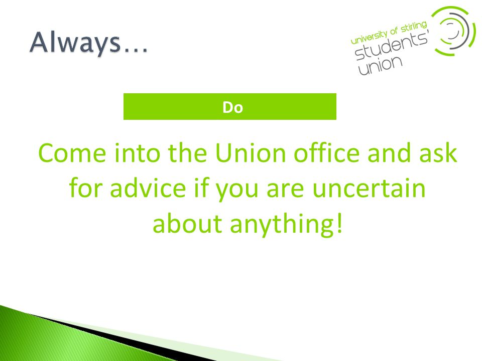 Come into the Union office and ask for advice if you are uncertain about anything! Do
