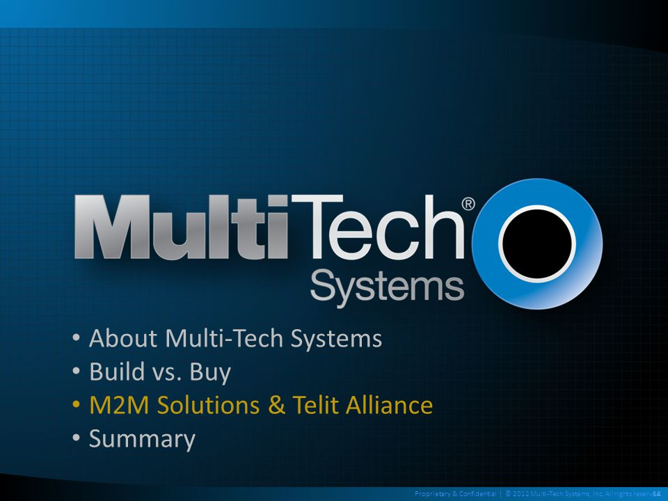 14Proprietary & Confidential | © 2012 Multi-Tech Systems, Inc. All rights reserved. About Multi-Tech Systems Build vs. Buy M2M Solutions & Telit Allia