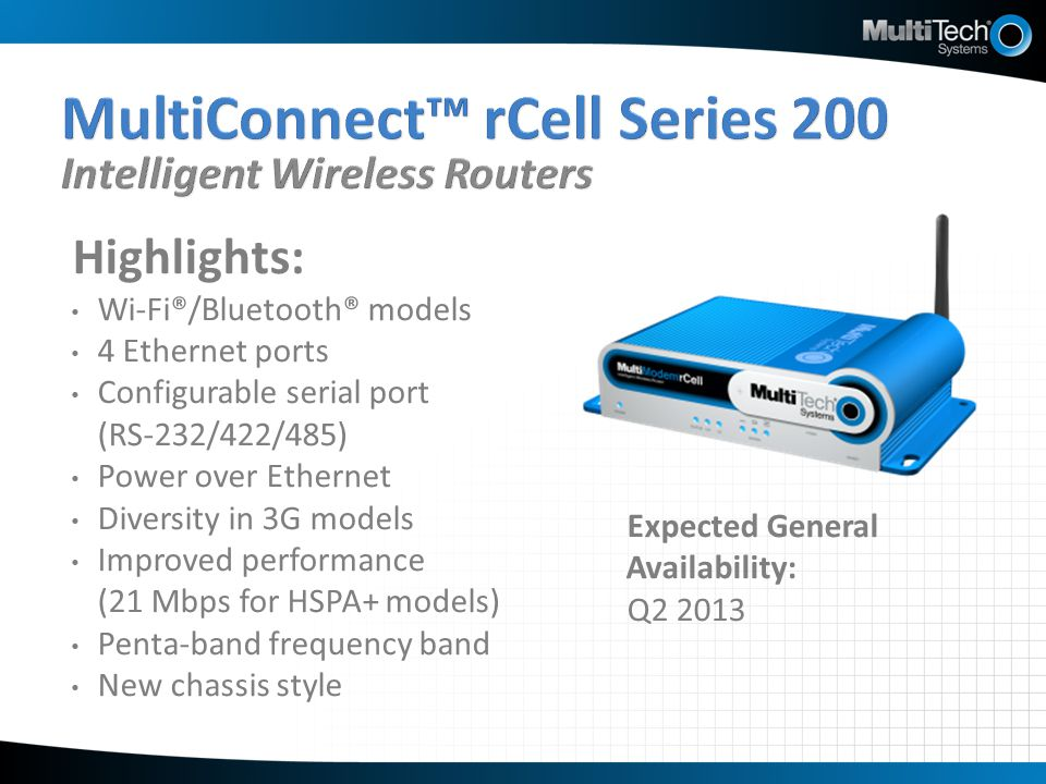 Highlights: Wi-Fi®/Bluetooth® models 4 Ethernet ports Configurable serial port (RS-232/422/485) Power over Ethernet Diversity in 3G models Improved pe
