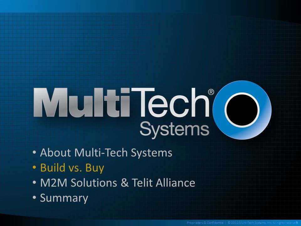 9Proprietary & Confidential | © 2012 Multi-Tech Systems, Inc. All rights reserved. About Multi-Tech Systems Build vs. Buy M2M Solutions & Telit Allian