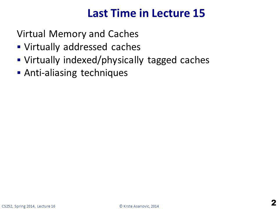 © Krste Asanovic, 2014CS252, Spring 2014, Lecture 16 Last Time in Lecture 15 Virtual Memory and Caches Virtually addressed caches Virtually indexed/ph