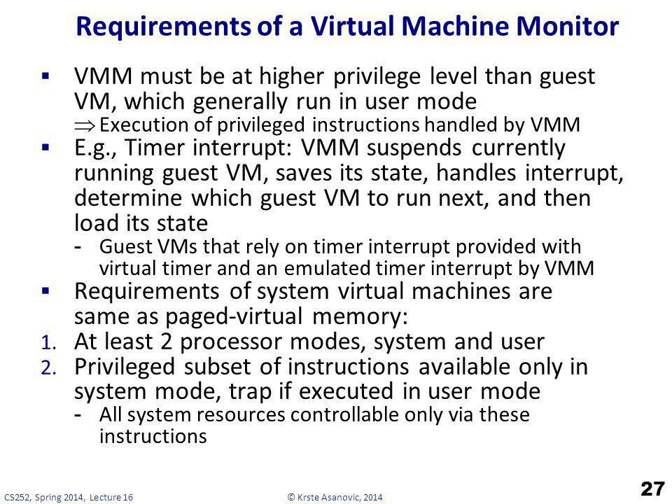 © Krste Asanovic, 2014CS252, Spring 2014, Lecture 16 Requirements of a Virtual Machine Monitor VMM must be at higher privilege level than guest VM, wh