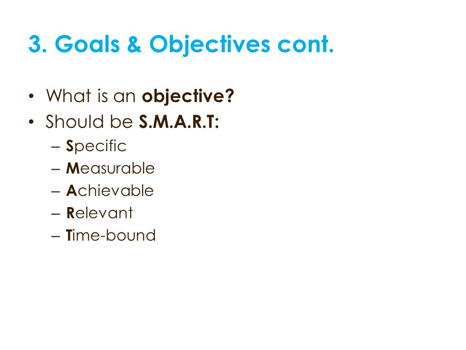 3. Goals & Objectives cont. What is an objective.