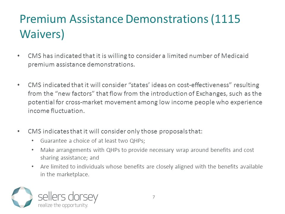 CMS has indicated that it is willing to consider a limited number of Medicaid premium assistance demonstrations.