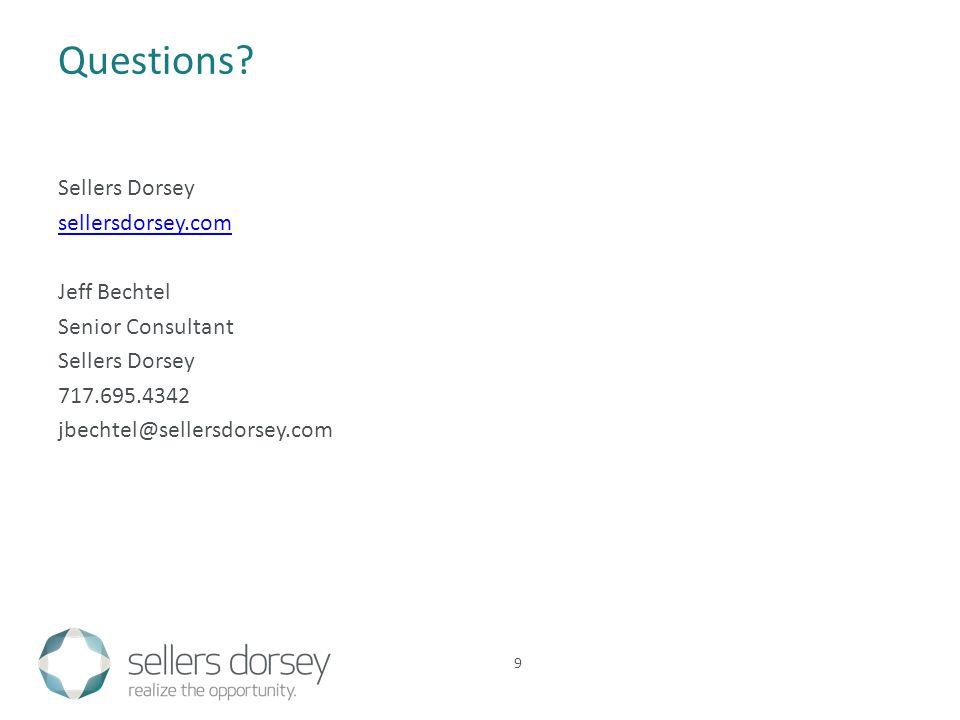 Questions? Sellers Dorsey sellersdorsey.com Jeff Bechtel Senior Consultant Sellers Dorsey 717.695.4342 jbechtel@sellersdorsey.com 9