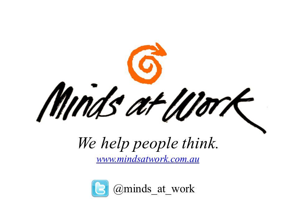 We help people think. www.mindsatwork.com.au @minds_at_work