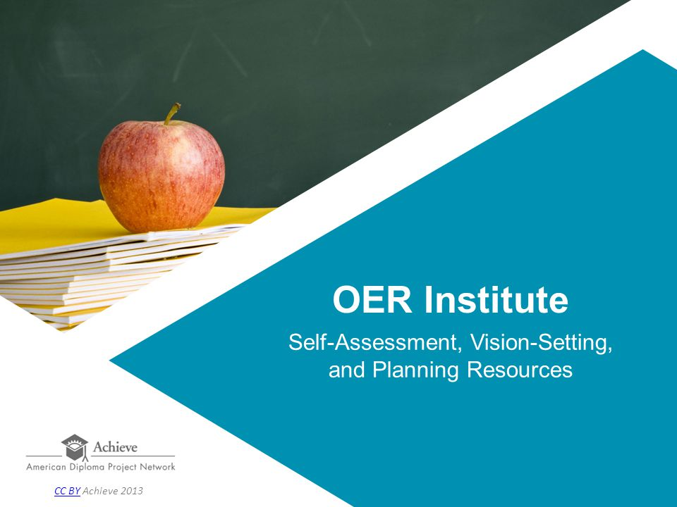 OER Institute Self-Assessment, Vision-Setting, and Planning Resources CC BYCC BY Achieve 2013