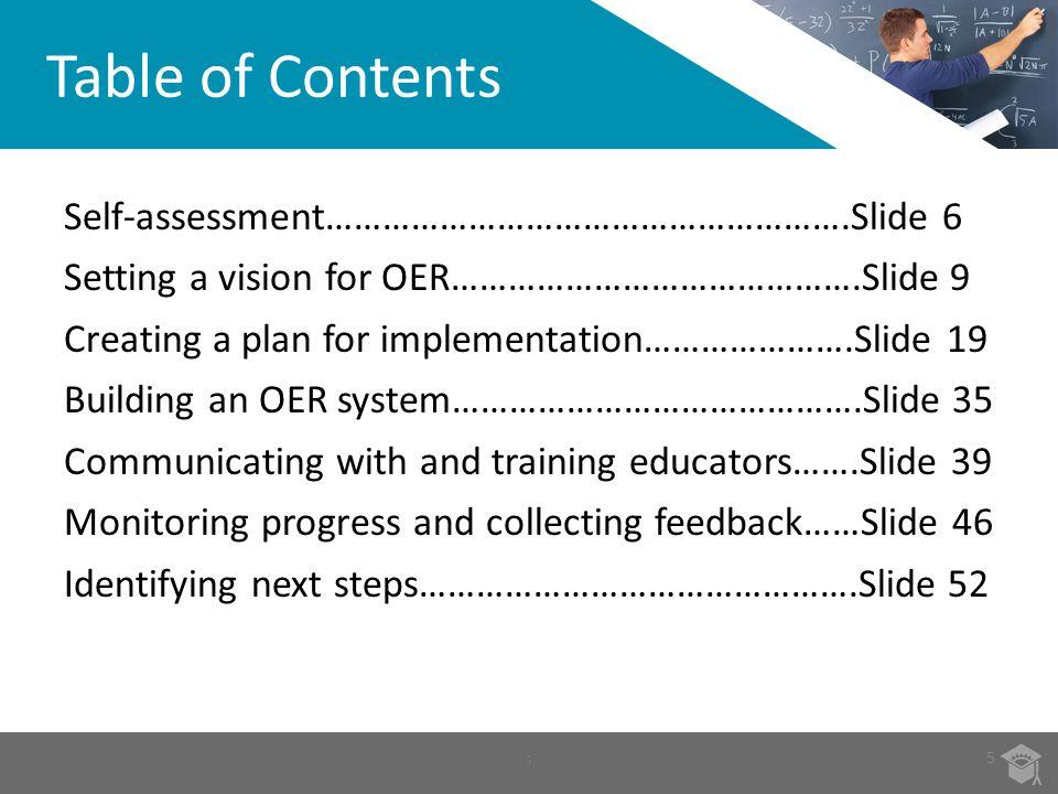 Self-assessment……………………………………………….Slide 6 Setting a vision for OER…………………………………….Slide 9 Creating a plan for implementation………………….Slide 19 Building a