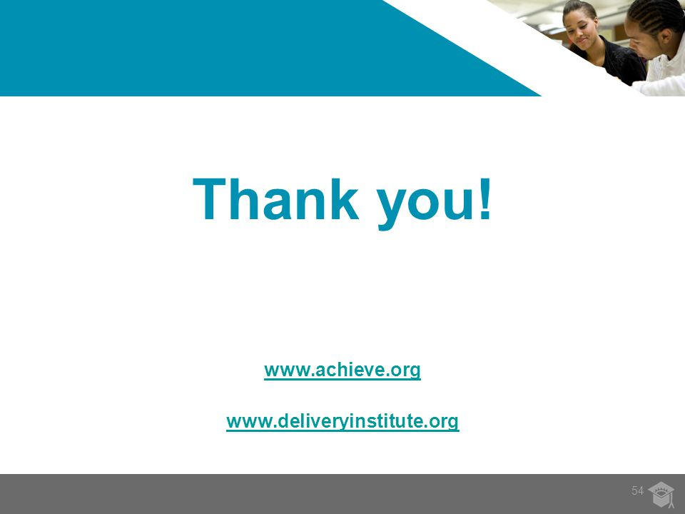 Thank you! www.achieve.org www.deliveryinstitute.org 54