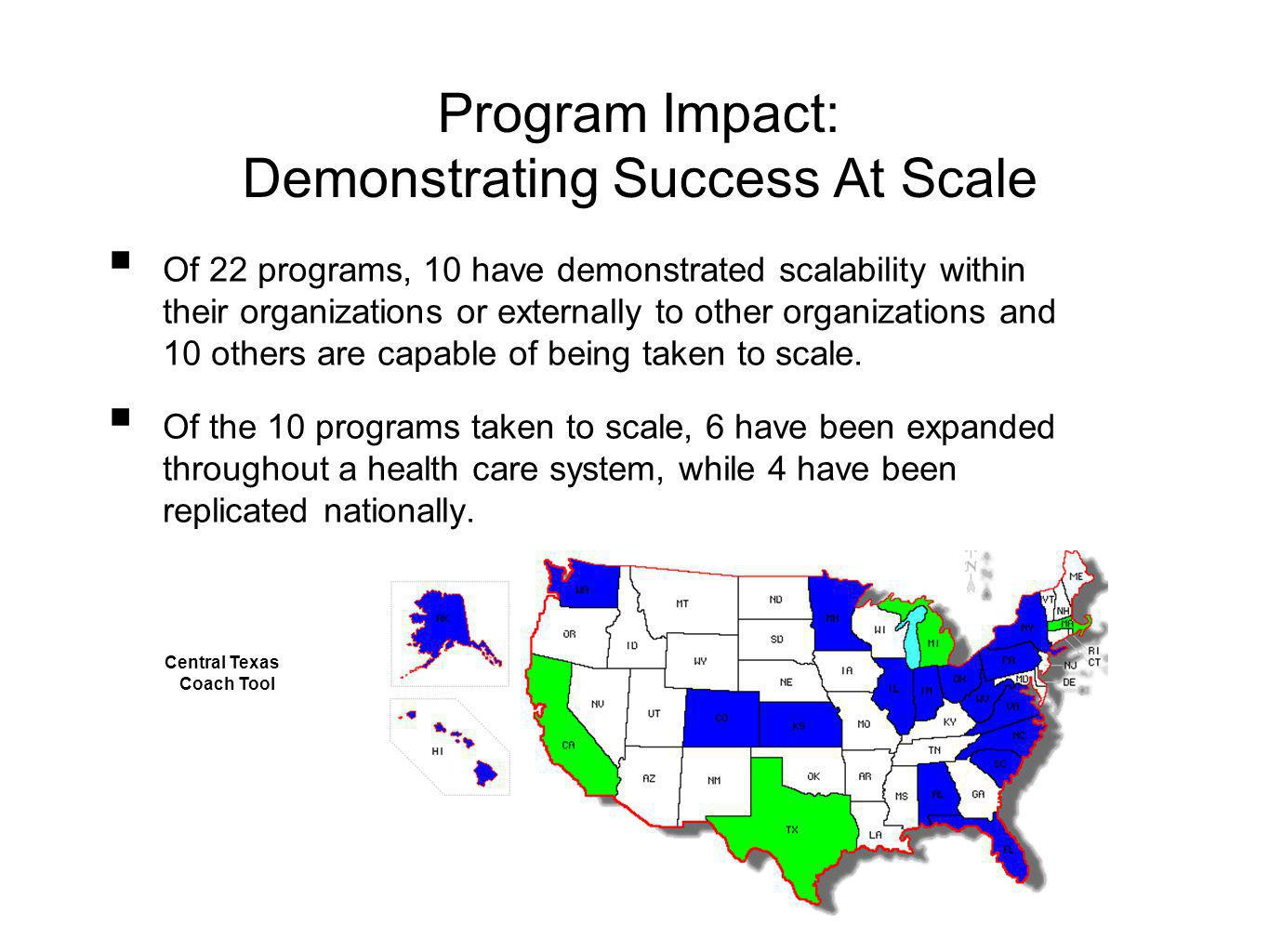 Program Impact: Demonstrating Success At Scale Of 22 programs, 10 have demonstrated scalability within their organizations or externally to other organizations and 10 others are capable of being taken to scale.